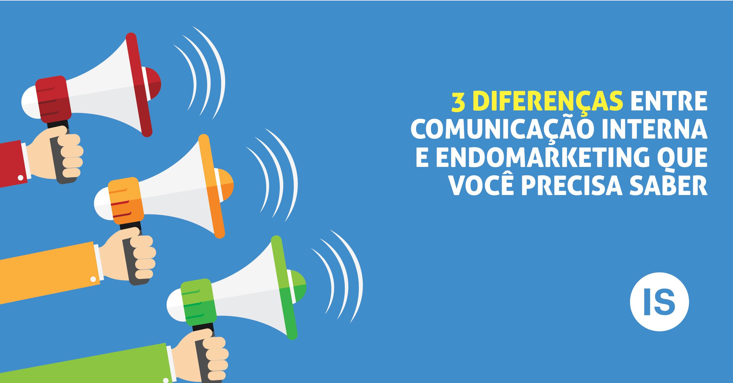 3 diferenças entre comunicação interna e endomarketing que você precisa saber